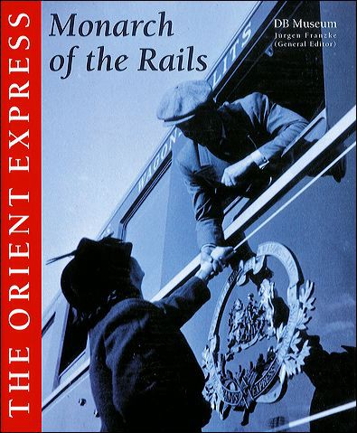 The Orient Express. Monarch of the Rails